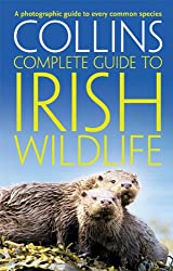 Collins Complete Irish Wildlife: Introduction by Derek Mooney (Collins Complete Guide) (Collins Complete Guides)