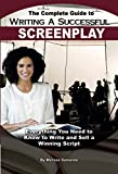 The Complete Guide to Writing a Successful Screenplay  Everything You Need to Know to Write and Sell a Winning Script: Everything You Need to Know to Write and Sell a Winning Script