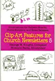 Clip-Art Features for Church Newsletters, G. Knight, 0801052815