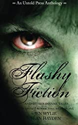 Flashy Fiction and Other Insane Tales (Volume 1)