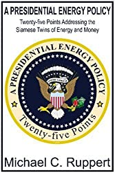 A Presidential Energy Policy: Twenty-five Points Addressing the Siamese Twins of Energy and Money