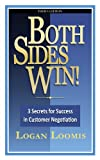 Both Sides Win! 3 Secrets for Success in Customer Negotiation, Logan Loomis, 0982877137
