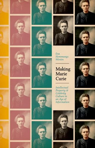 Making Marie Curie: Intellectual Property and Celebrity Culture in an Age of Information (science.culture)