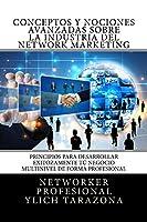 SERIE – Network Marketing Multinivel en AcciónConceptos y Nociones Avanzadas Sobre la Industria del NETWORK MARKETINGPrincipios Universales Para Desarrollar Exitozamente TÚ NEGOCIO MULTINIVEL DE FORMA PROFESIONALComplemento del KINDLE –E-BOOK...