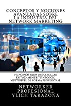 CONCEPTOS Y NOCIONES AVANZADAS SOBRE LA INDUSTRIA DEL NETWORK MARKETING: PRINCIPIOS UNIVERSALES PARA DESARROLLAR EXITOZAMENTE TÚ NEGOCIO MULTINIVEL DE ... MULTINIVEL EN ACCION Nº 3) (SPANISH EDITION)
