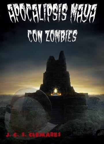 Descargar Libro Apocalipsis Zombi Con Mayas Juan Carlos Sanchez Clemares