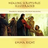 Healing Scriptures Illustrated: Powerful Reading For Right Believing (Meditation Scriptures Illustrated) (Volume 1)