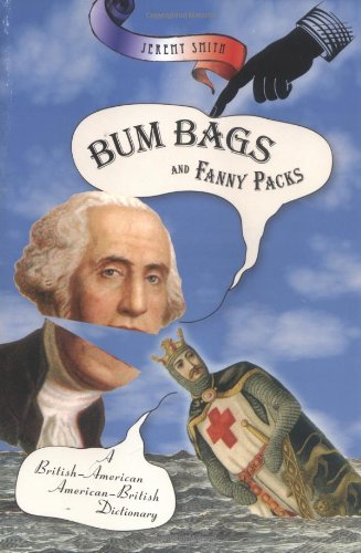 Bum Bags and Fanny Packs : A British-American American-British Dictionary