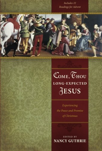 Come, Thou Fancy-Expected Jesus: Experiencing the Peace and Promise of Christmas
