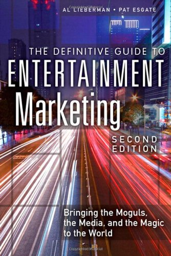 The Definitive Guide to Entertainment Marketing, 2nd Edition by Al Lieberman , Pat Esgate, Publisher : FT Press