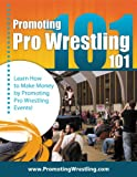 Promoting Pro Wrestling 101: Whatever It Takes