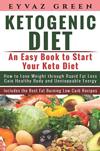 Ketogenic Diet: An Easy Book to Start Your Keto Diet: How to...