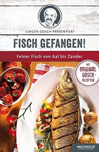 Fisch gefangen!: Feiner Fisch von Aal bis Zander