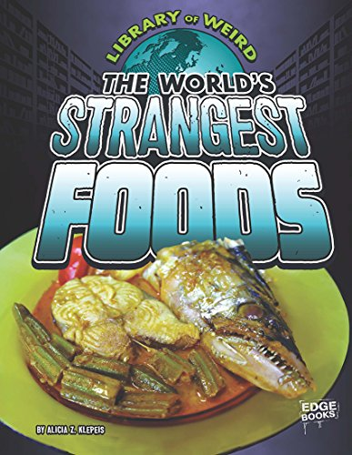 The World's Strangest Foods (Library of Weird)
