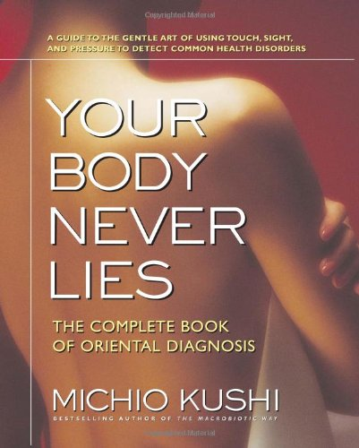Your Body Never Lies: The Complete Book Of Oriental Diagnosis [Michio Kushi] (Tapa Blanda)
