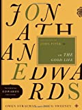 Jonathan Edwards on the Good Life, Owen Strachan and Doug Sweeney, 0802424597