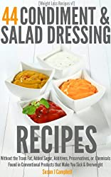 [Weight Loss Recipes] 44 Condiment & Salad Dressing Recipes - Without the Trans Fat, Added Sugars, Additives, Preservatives, or Chemicals Found in Conventional ... Products that Make You Sick & Overweight