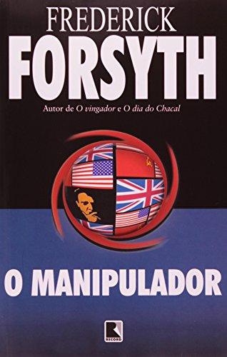 Frederick Forsyth O Manipulador - de O vingador e Odia Do Chacal
