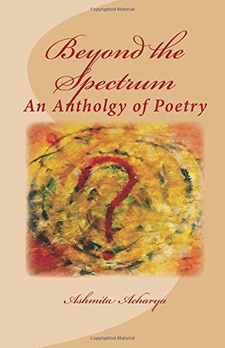 Beyond the Spectrum: An Anthology of Poems by Ashmita