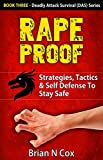 Rape Proof: Strategies, Tactics & Self Defense to Stay Safe (Deadly Attack Survival Book 3)