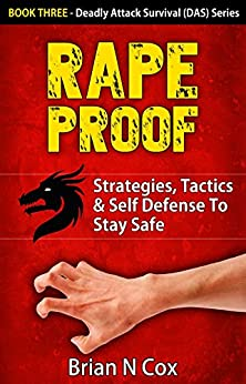 Rape Proof: Strategies, Tactics & Self Defense to Stay Safe (Deadly Attack Survival Book 3) by [Cox, Brian N.]