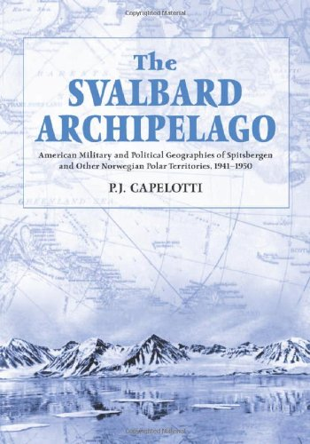 The Svalbard Archipelago: American Military and Political Geographies of Spitsbergen and Other Norwegian Polar Territories, 1941-1950