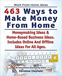 Work From Home Ideas 463 Ways To Make Money From Home Moneymaking Ideas Home Based Business Ideas Online And Offline Ideas For All Ages