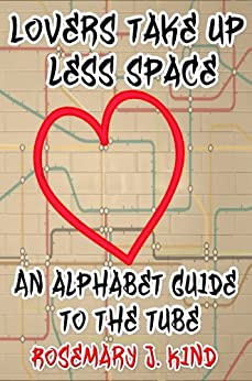 Lovers take up less space - An alphabet guide to the London Underground by [Kind, Rosemary J.]