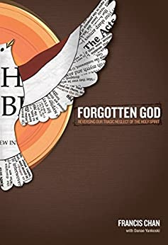 Forgotten God: Reversing Our Tragic Neglect of the Holy Spirit by [Chan, Francis]