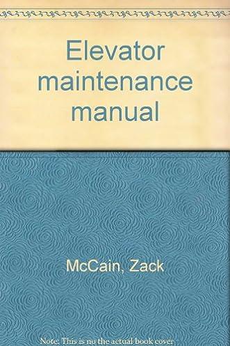 elevator maintenance manual zack mccain 9781886536272 amazon com rh amazon com elevator maintenance manual zack mccain elevator maintenance manual 2nd ed