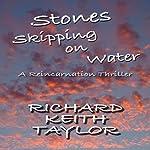 Stones Skipping on Water: A Reincarnation Thriller | Richard Taylor
