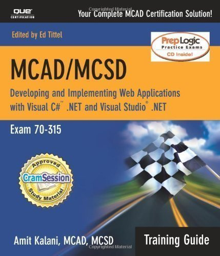 MCAD/MCSD Training Guide 70-315: Developing and Implementing Web Applications with Visual C#.NET and Visual Studio.NET 1st (first) Edition by Kalani, Amit published by Pearson IT Certification (2002)