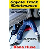 Coyote Truck Maintenance: Take your clothes off and change your truck's oil. Inside your house. Better yet, inside somebody ELSE'S house. No use ruining your stuff, right?