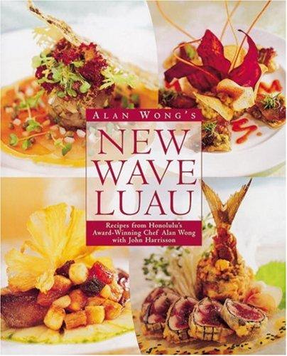 Alan Wong's New Wave Luau: Recipes from Honolulu's Award-Winning Chef by Alan Wong, John Harrisson