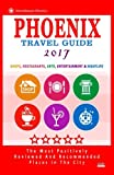 Phoenix Travel Guide 2017: Shops, Restaurants, Arts, Entertainment and Nightlife in Phoenix, Arizona (City Travel Guide 2017)
