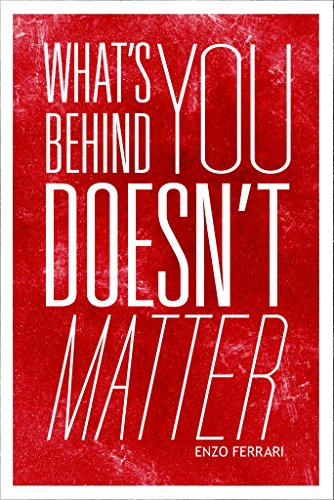 - Enzo Ferrari Whats Behind You Doesnt Matter Quote Poster 12x18 inch