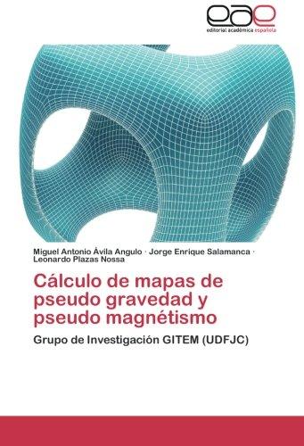 Descargar Libro Calculo De Mapas De Pseudo Gravedad Y Pseudo Magnetismo Avila Angulo Miguel Antonio