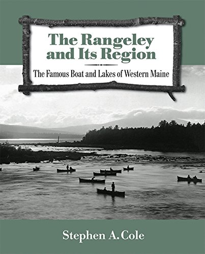 The Rangeley and Its Region: The Famous Boats and Lakes of Western Maine