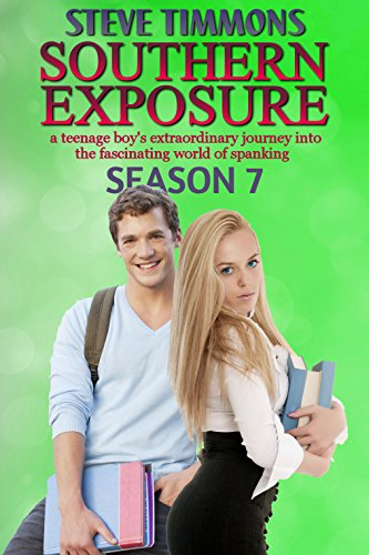 Southern Exposure: Season 7: a teenage boy's extraordinary journey into the fascinating world of spanking