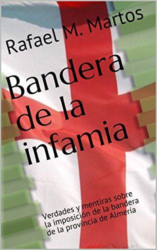 Bandera de la infamia: Verdades y mentiras sobre la imposición de la bandera de la provincia de Almería