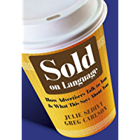 Sold on Language: How Advertisers Talk to You and What This Says About You (English Edition)