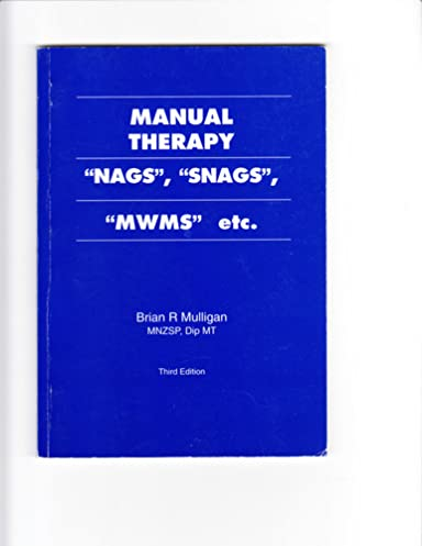 manual therapy nags snags mwms etc brian r mulligan rh amazon com manual therapy nags snags mwms etc' (2003) for physiotherapists manual therapy nags snags mwms etc 6th edition free download