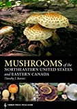 Mushrooms of the Northeastern United States and Eastern Canada (A Timber Press Field Guide)