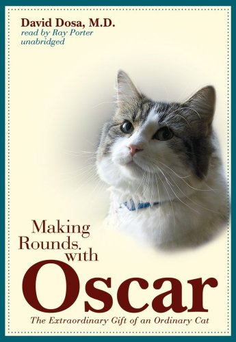 Making Rounds With Oscar: The Extraordinary Gift of an Ordinary Cat  (Library Edition) by Blackstone Audio, Inc.