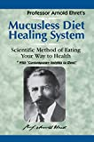 Mucusless Diet Healing System: Scientific Method of Eating Your Way to Health