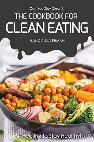 Pdf Fitness Can You Stay Clean? - The Cookbook for Clean Eating: Eat Healthy to Stay Healthy!