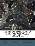 Technical Handbook of Oils, Fats and Waxes, Percival John Fryer, 1277285284