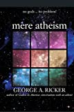 Mere Atheism, George A. Ricker, 059547506X