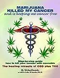 MARIJUANA KILLED MY CANCER and is keeping me