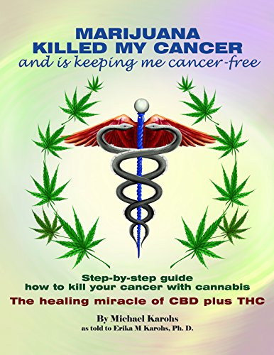 MARIJUANA KILLED MY CANCER and is keeping me cancer-free: Step-by-step guide how to kill your cancer with cannabis. The healing miracle of CBD plus THC (2013 24 Hours Of Le Mans Results)